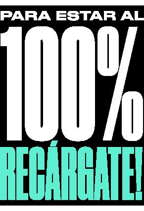 Para estar al 100% Recárgate